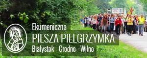 Ekumeniczna Piesza Pielgrzymka Białystok - Grodno - Wilno