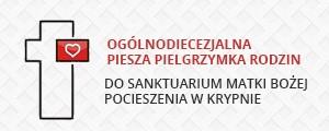 Ogólnodiecezjalna Piesza Pielgrzymka Rodzin do Sanktuarium Matki Bożej Pocieszenia w Krypnie