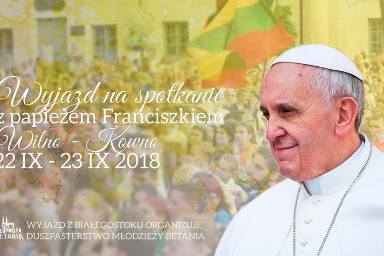 Weekendowy wyjazd na spotkanie z Franciszkiem na Litwie